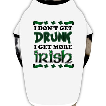 I Don't Get Drunk - Irish Dog Shirt