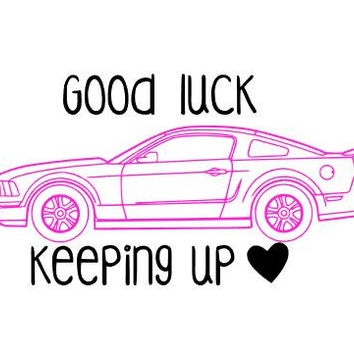 Good luck Keeping Up Decal Mustang Girl