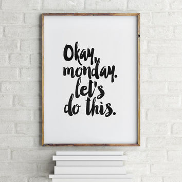 OFFICE Decor,Okay Monday Let's Do This,Inspirational Art,Motivational Quote,Monday Quote,Work Quote,Sign Quote,Best Words,Typography Print