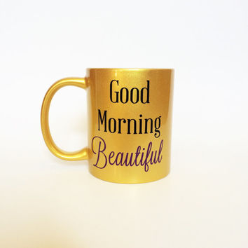 Good Morning Beautiful Coffee Cup, Good Morning Beautiful, Girlfriend Gift, Wife Gift, Coffee Mug, Coffee Cup, Gold Coffee Mug, Fun Coffee