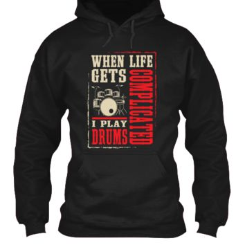 When Life Gets Complicated I Play Drums - Hoodie