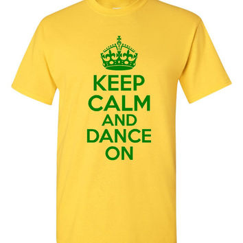 Keep Calm And DANCE ON Graphic Tee Dancers Keep Calm Shirt Mens Ladies Kids Dance T Shirt