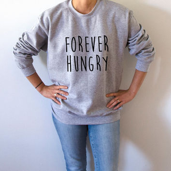 Forever Hungry Sweatshirt Unisex slogan women top cute womens gifts to her teen jumper sweatshirts funny slogan crew neck first food clothes