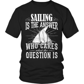 Limited Edition - Sailing is The Answer who care what the Question is