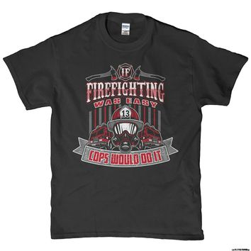 Firefighting Was Easy Cops Would Do It Printed T-Shirt - Men's Crew Neck T-Shirt