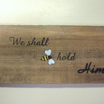 We Shall Beehold Him Rustic Weathered Wood Hand Painted Sign
