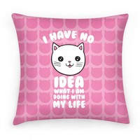 I Have No Idea What I Am Doing With My Life (pillow)