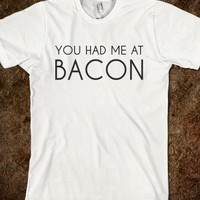 YOU HAD ME AT BACON WHT