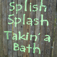 Splish Splash Takin' a Bath Sign on Reclaimed Wood