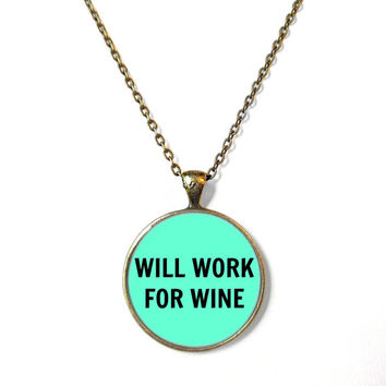 Will work for wine. Teal Necklace - Funny Pop Culture Wine Jewelry - Motivational and inspirational Jewelry with Small Arrow