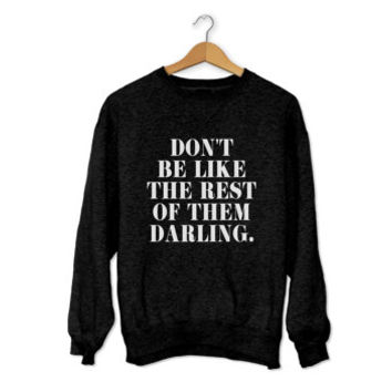 Don't be like the reste of them darling sweatshirt black crewneck for womens girls fangirls jumper funny saying fashion lazy