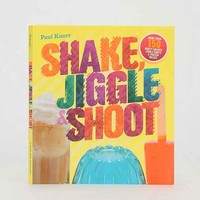 Shake, Jiggle & Shoot: More Than 150 Boozy Shakes, Jiggle Shots & Frozen Treats By Paul Knorr- Assorted One