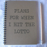 Plans for when I hit the lotto- 5 x 7 journal