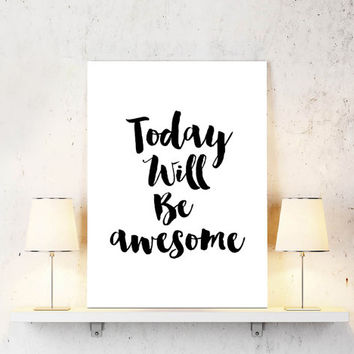 "Home Decor Motivational Printable Quote ""Today Will Be Awesome"" Inspirational Workspace Digital Typography Art - Instant Download Art Print"