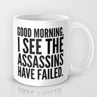 Good morning, I see the assassins have failed. Mug by CreativeAngel | Society6