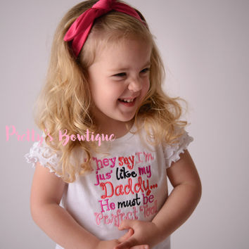 They say I'm jus' like my Daddy...He must be Perfect Too!!! Can be customized bodysuit/Shirt -- Girls Tie Headband -- Baby shower gift --