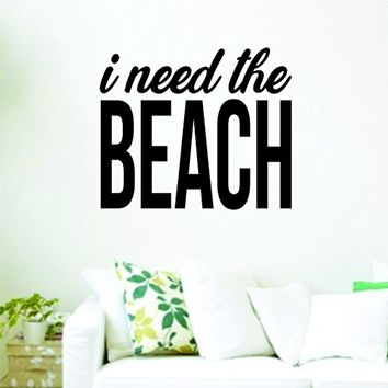 I Need The Beach Wall Decal Sticker Wall Decal Sticker Vinyl Graphic