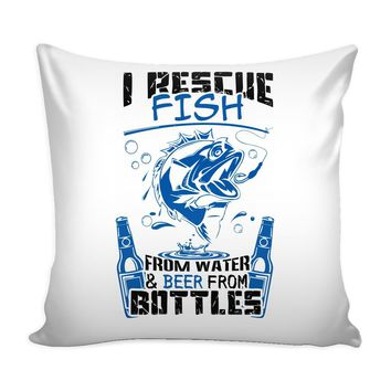 Funny Fishing Graphic Pillow Cover I Rescue Fish From Water Beer From Bottles