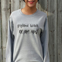Brightest Witch of Her Age Sweatshirt. Harry Potter Inspired Sweatshirt. Unisex Sweatshirt.