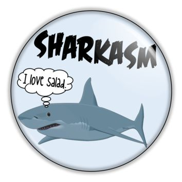 "Funny Button Shark Sarcasm 2.25"" Button pinback or magnet"