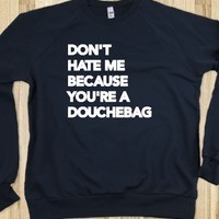 Don't Hate Me Because You're a Douchebag - HOODLY & SWEATSHIRT Co.