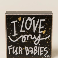 I Love My Fur Babies Box Sign