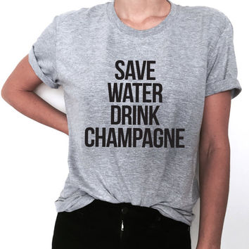 save water drink champagne Tshirt gray Fashion funny slogan womens girls ladies lady gift present party summer