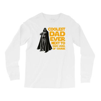 Coolest Dad Ever Next to Darth Vader of Course Long Sleeve Shirts