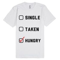 Single, Taken, Hungry-Unisex White T-Shirt