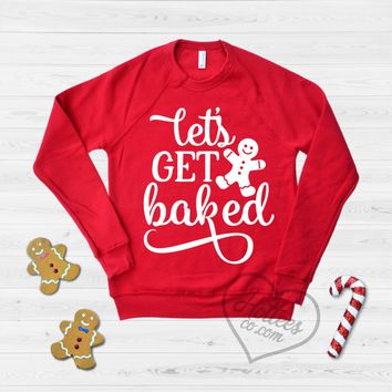 Let's Get Baked Funny Christmas Sweater