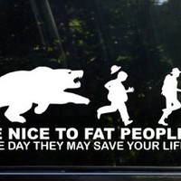 "Be nice to fat people - They may save your life Sticker Decal Notebook Car Laptop 8"" (White)"