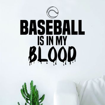 Baseball Is In My Blood V2 Quote Decal Sticker Wall Vinyl Art Home Decor Inspirational Sports Teen Ball Pitcher Homerun Bat Glove