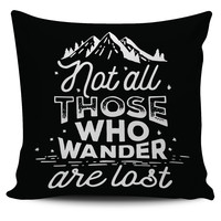 """Not All Who Wander Are Lost 18"""" Pillow Cover"""