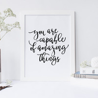 You Are Capable Of Amazing Things Quote, Inspirational Quote, Office Decor, Desk Accessories, Black and White  Art, Printable Wall Art