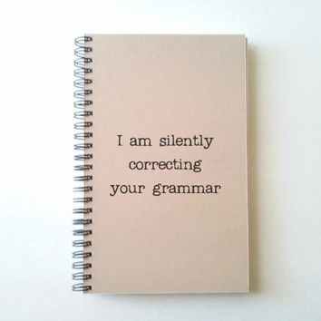 I am silently correcting your grammar, Journal, diary, spiral notebook, sketchbook, kraft bound journal, quote gift for writers, wire bound