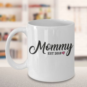 Mommy Est 2018 New Mommy Mug Mothers Day Gift Baby Shower Gift