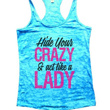 Hide Your Crazy & Act Like A Lady Burnout Tank Top By BurnoutTankTops.com - 1233