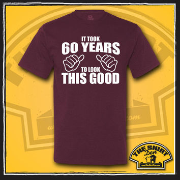 It Took 60 Years To Look This Good Shirt - T Shirt - Tee - Shirt - 60th Birthday Gift - Turning 60 - 60 Years Old - Gift - Present - Sixty