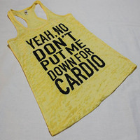 Yeah No Don't put me down for cardio. Workout Tank, Gym Tank, Running Tank, Gym Shirt, Running. Workout Shirt,burnout tank, workout clothes