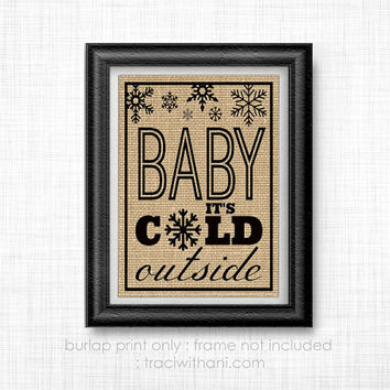 Baby It's Cold Outside - Burlap Printed Wall Art : Christmas, Winter, DIY, Decor, Snow, Snowflakes,Typography, Holidays, Whimsical, Gift