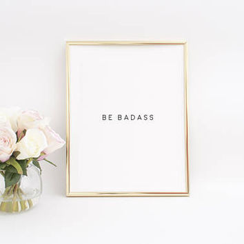 Girls Room Print,Be Badass,Boss lady,Quote Printable,Office Desk,Office Wall Art,Svg Print,Classy Sassy And A Bit Smart Assy,Sassy Svg