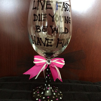 Live Fast Die Young Hand painted Wine Glass with Bow