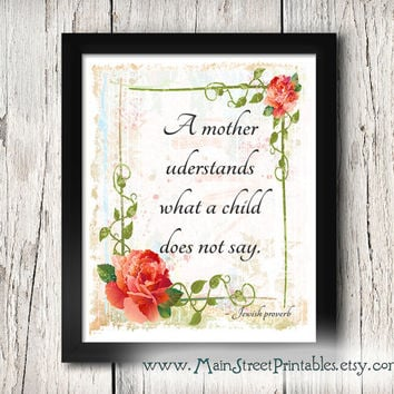 A Mother Understands What a Child Does Not Say, Jewish Proverb, Mother's Day Gift, Mom, Mum, Inspirational Quote and Flowers, Typography Art