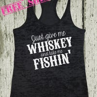 Just Give Me Whiskey and Take me Fishin' Tank Top. Southern Girl Tank. Whiskey Tank. Funny Tank. Southern Country Tank. Free USA Shipping