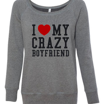 I Love My Crazy Boyfriend Shirt. Show That Special Boyfriend You Care. Makes A Great Gift. Bella Ladies' Wideneck Sweatshirt -7501