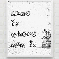 HOME is where mom is - Printable Art Inspirational Print, Typography, Quote, Home Decor, Motivational Poster, minimalist, Wall Art