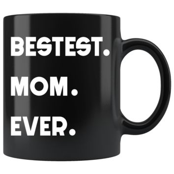 BESTEST MOM EVER * Unique Gift for Mommy, Mother's Day * Glossy Black Coffee Mug 11oz.