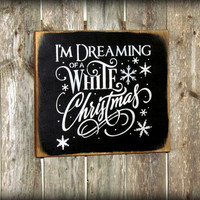Wooden Winter Sign ~ Christmas Decor ~ White Christmas Sign ~ Holiday Decor ~ I'm Dreaming of a White Christmas