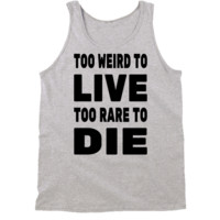 Weird To Live Rare To Die Tank Top by 99Crowncat - Funny Awesome Print Tank Tops - 500+ Gradient Unisex Tanks