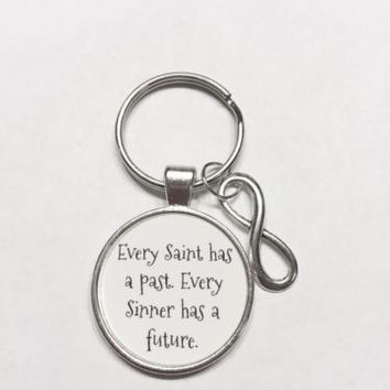 Infinity Every Saint Has A Past Every Sinner Has A Future Quote Keychain
